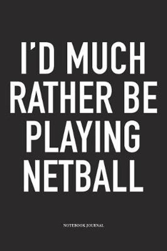 I'd Much Rather Be Playing Netball