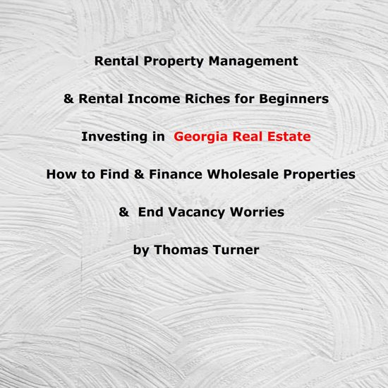 Rental Property Management & Rental Income Riches for Beginners Investing in Georgia Real Estate