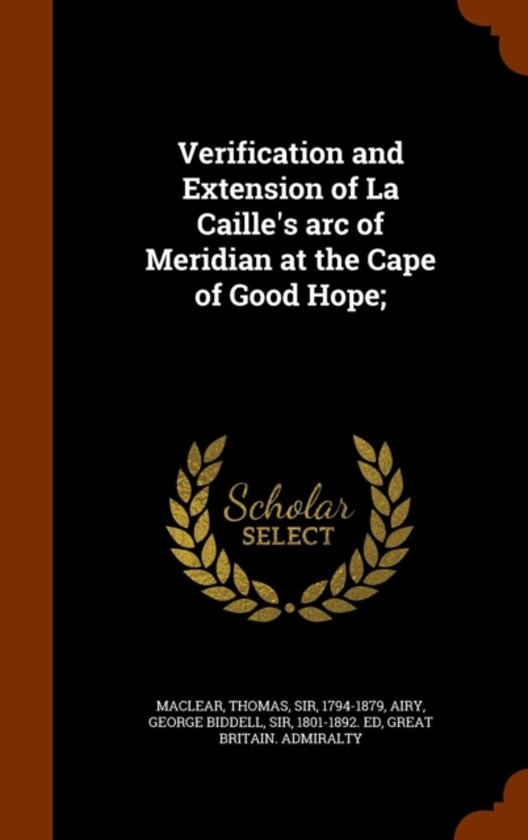 Verification and Extension of La Caille's Arc of Meridian at the Cape of Good Hope;