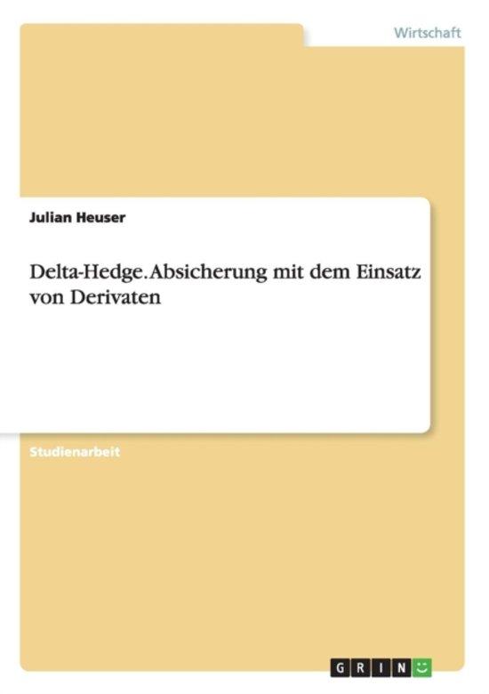 Delta-Hedge. Absicherung Mit Dem Einsatz Von Derivaten