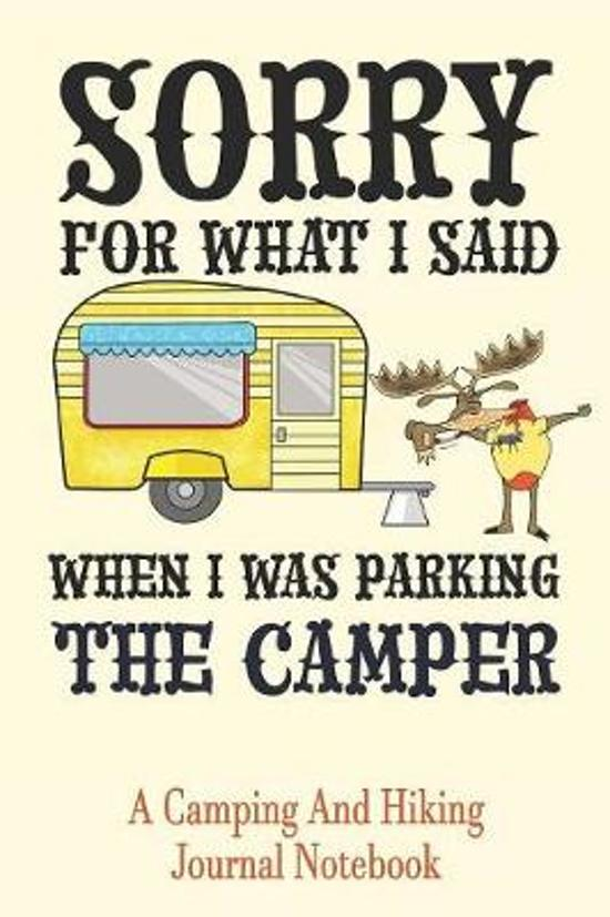 Sorry For What I Said When I Was Parking The Camper: A Camping and Hiking Journal Notebook Open Format Suitable For Camp Logging, Hike Journaling, Fie