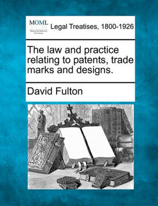 The Law and Practice Relating to Patents, Trade Marks and Designs.