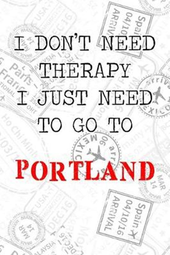 I Don't Need Therapy I Just Need To Go To Portland: 6x9'' Lined Travel Stamps Notebook/Journal Funny Gift Idea For Travellers, Explorers, Backpackers,