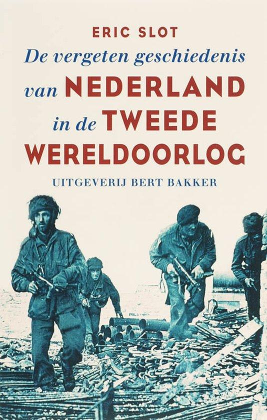 De Vergeten Geschiedenis Van Nederland In De Tweede Wereldoorlog