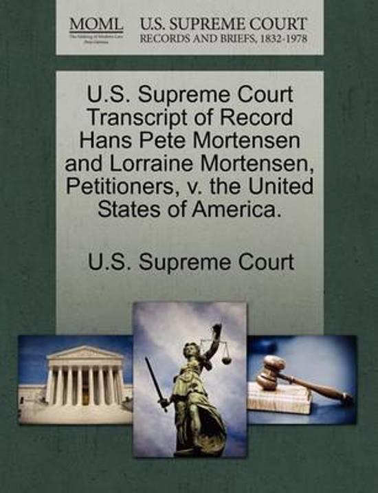 U.S. Supreme Court Transcript of Record Hans Pete Mortensen and Lorraine Mortensen, Petitioners, V. the United States of America.
