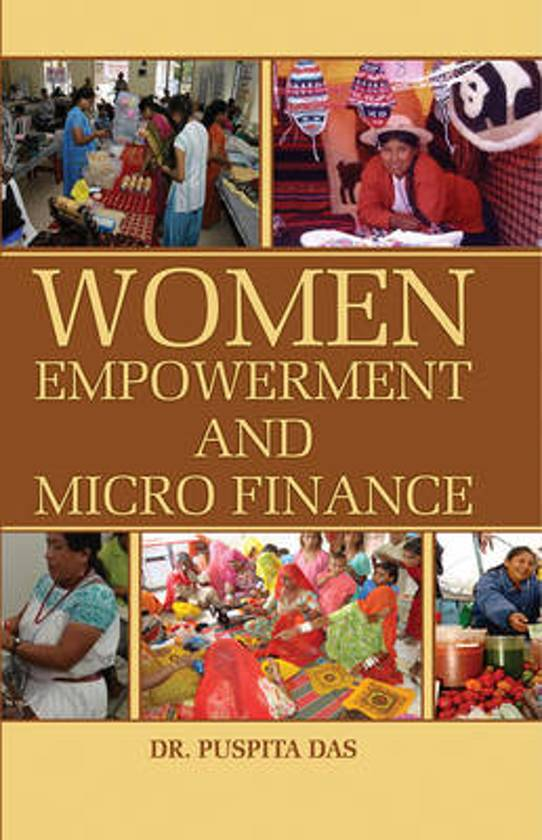 micro finance and women empowerment As the conveners pointed out, much has been written about the empowerment of  women through microfinance by the finance institutions.