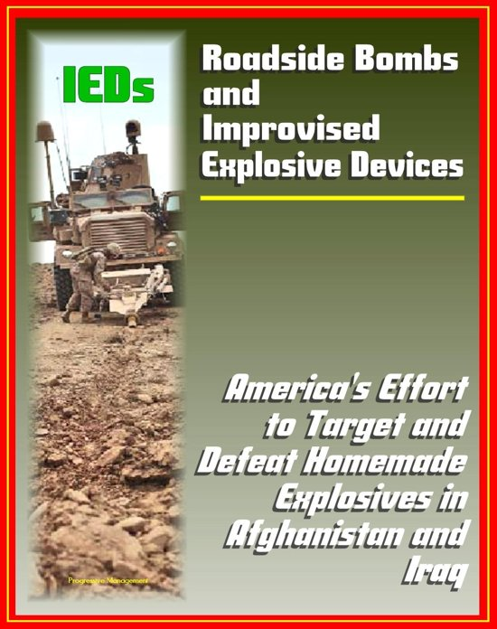 Roadside Bombs and Improvised Explosive Devices (IEDs) - America's Effort to Target and Defeat Homemade Explosives in Afghanistan and Iraq - Electronics, Surveillance, Dogs, and More