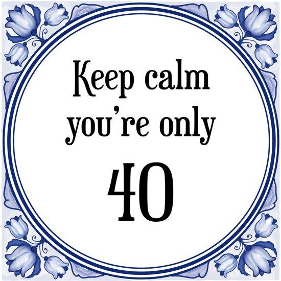 40 Jaar Spreuken Verjaardag.Verjaardag Tegeltje Met Spreuk 40 Jaar Keep Calm You Re Only 40 Cadeau Verpakking Plakhanger