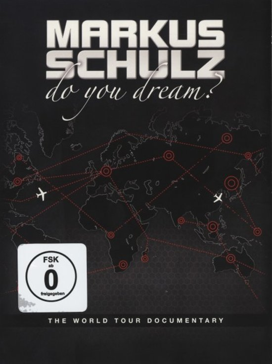 Markus Schulz - Do You Dream: The World Tour Documentary