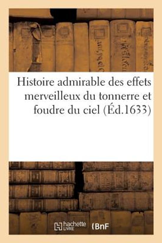 Histoire Admirable Des Effets Merveilleux Du Tonnerre Et Foudre Du Ciel
