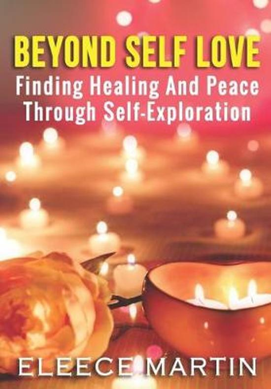 Beyond Self Love: Finding Healing And Peace Through Self Exploration