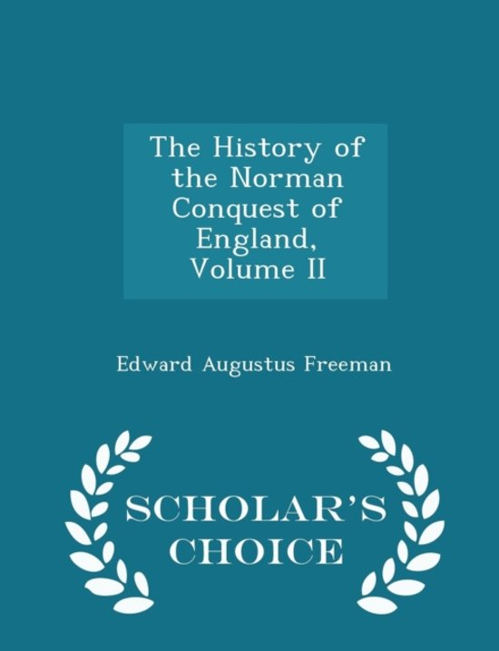 The History of the Norman Conquest of England, Volume II - Scholar's Choice Edition