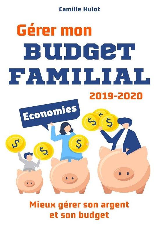 Gérer mon Budget Familial 2019-2020 : Mieux gérer son argent et son budget
