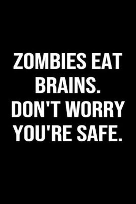 Zombies Eat Brains Don't Worry You're Safe: A funny soft cover blank lined journal to jot down ideas, memories, goals or whatever comes to mind.