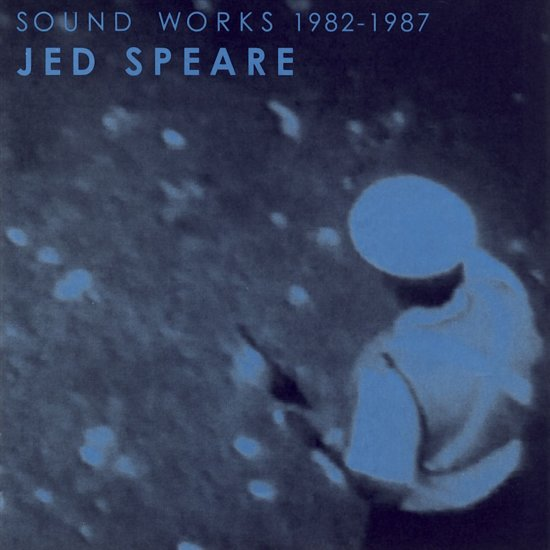 Jed Speare: Sound Works 1982-1987
