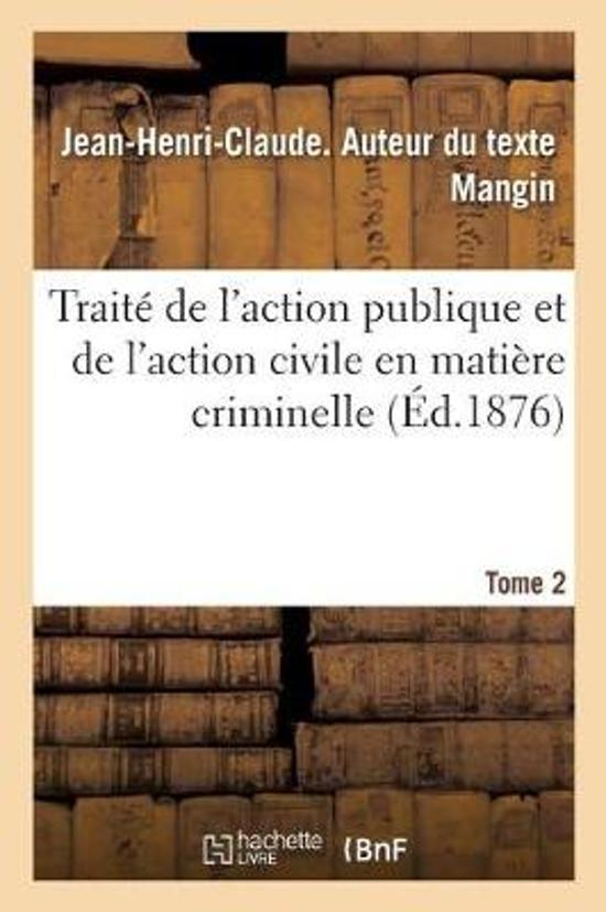 Trait de l'Action Publique Et de l'Action Civile En Mati re Criminelle. Tome 2