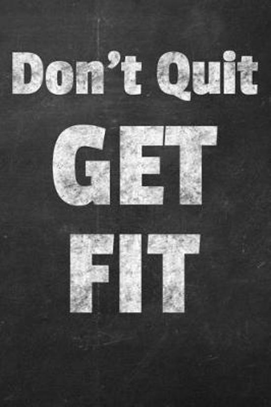 Don't Quit Get Fit