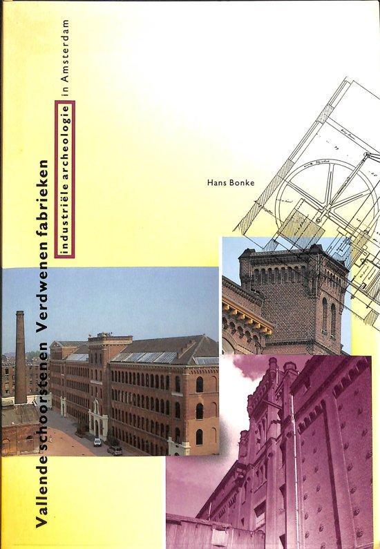 Vallende schoorstenen verdwenen fabrieken. Industriële archeologie in Amsterdam. - Hans Bonke pdf epub