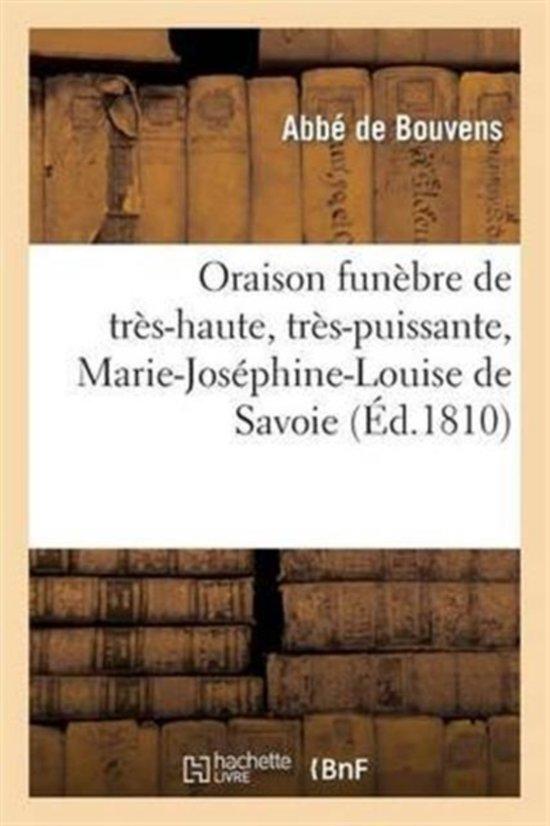 Oraison Fun�bre de Tr�s-Haute, Tr�s-Puissante Et Tr�s-Excellente Princesse, Marie-Jos�phine-Louise