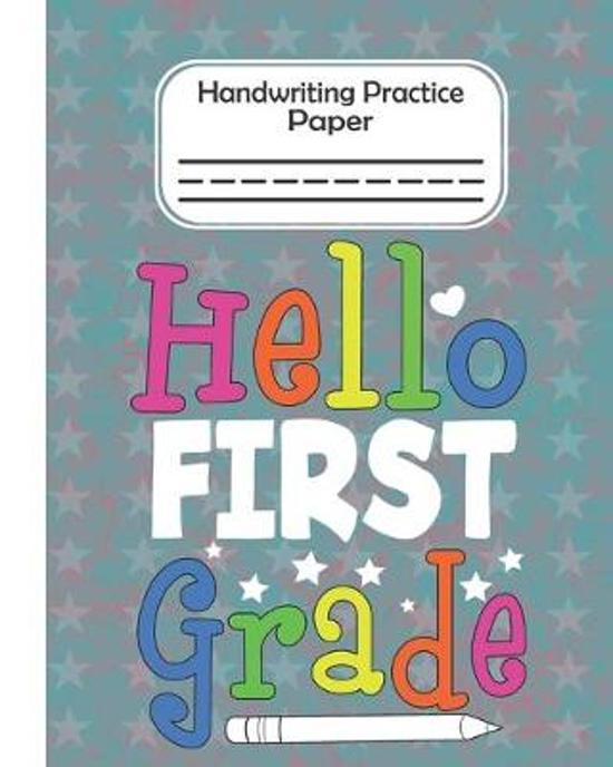 Hello First Grade - Handwriting Practice Paper: Pre-k And Kindergarten 1st,2nd,3rd GradeEarly Stage Of Handwriting Practice Doted Line Workbook Compos