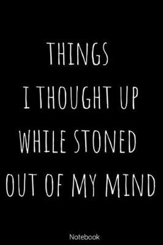 Things I Thought UP While Stoned