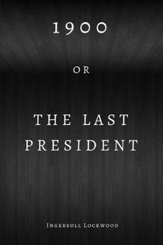 1900; or, The Last President (Annotated)