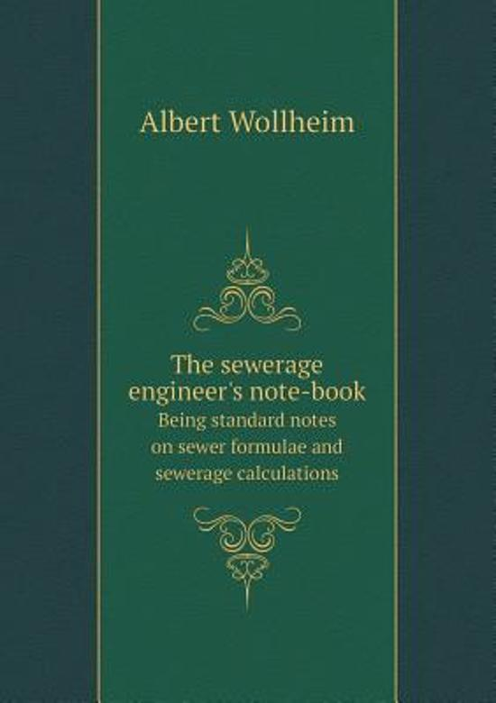 The Sewerage Engineer's Note-Book Being Standard Notes on Sewer Formulae and Sewerage Calculations