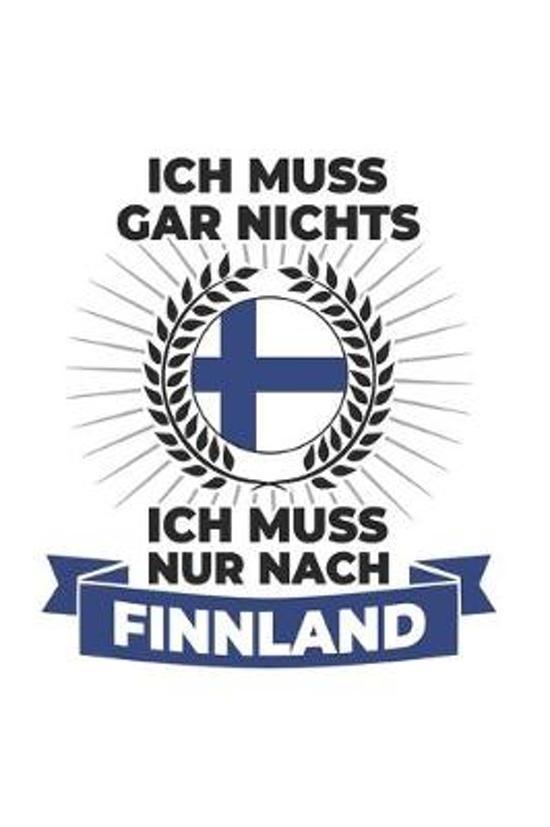 Finnland Notizbuch: Ich Muss Gar Nichts - Ich Muss Nur Nach Finnland / 6x9 Zoll / 120 karierte Seiten