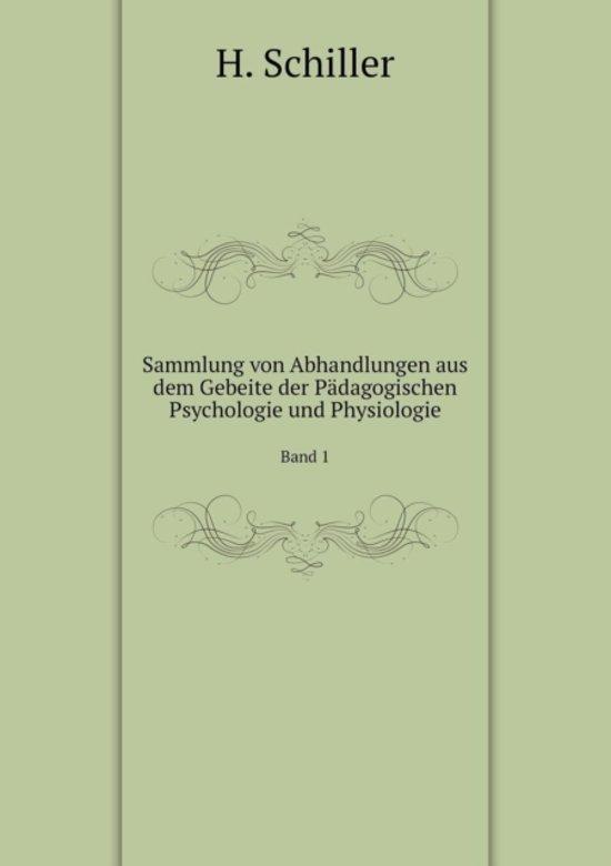 Sammlung Von Abhandlungen Aus Dem Gebeite Der Padagogischen Psychologie Und Physiologie Band 1