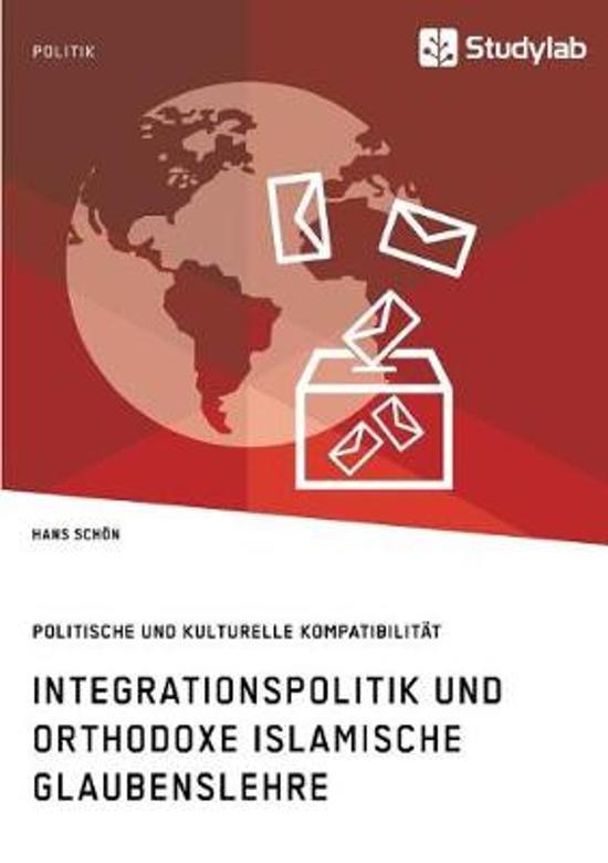 Integrationspolitik und orthodoxe islamische Glaubenslehre. Politische und kulturelle Kompatibilitat