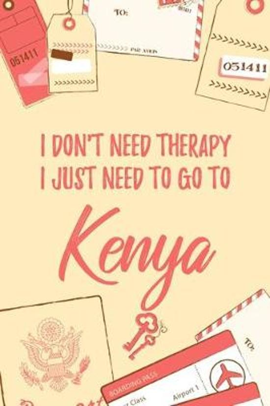 I Don't Need Therapy I Just Need To Go To Kenya: 6x9'' Lined Travel Notebook/Journal Funny Gift Idea For Travellers, Explorers, Backpackers, Campers, T
