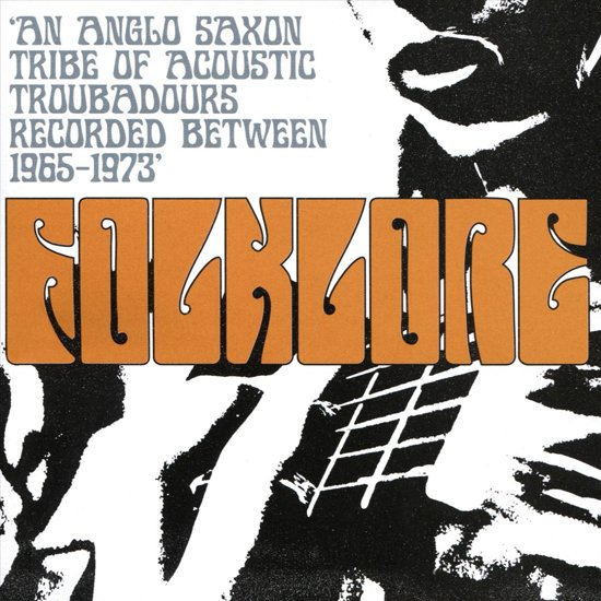 Folklore: An Anglo Saxon Tribe of Acoustic Troubadours Recorded Between 1965-1973