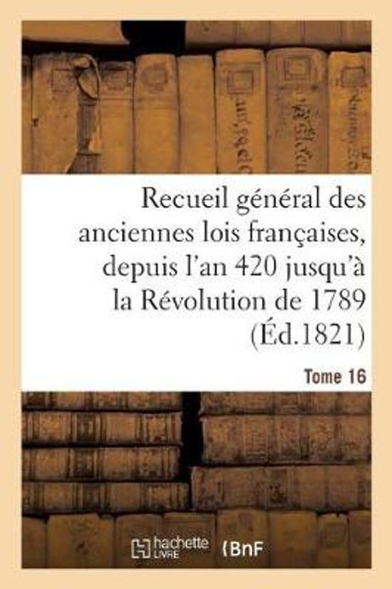 Boek cover Recueil G n ral Des Anciennes Lois Fran aises, Depuis lAn 420 Jusqu La R volution Tome 16 van Sans Auteur (Paperback)