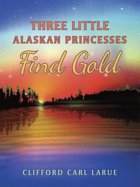 Three Little Alaskan Princesses Find Gold