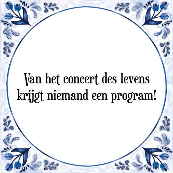 Tegeltje Met Spreuk Tegeltjeswijsheid Van Het Concert Des Levens Krijgt Niemand Een Program Kado Verpakking Plakhanger