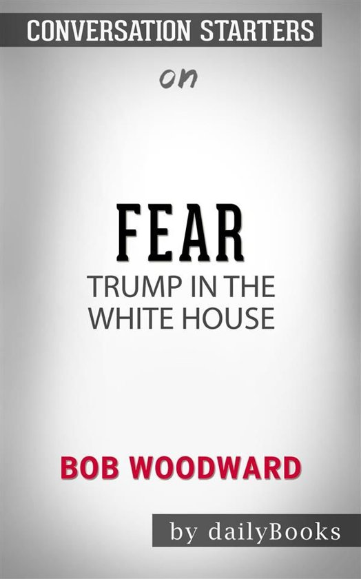 Boek cover Fear: Trump in the White House by Bob Woodward | Conversation Starters van Dailybooks (Onbekend)