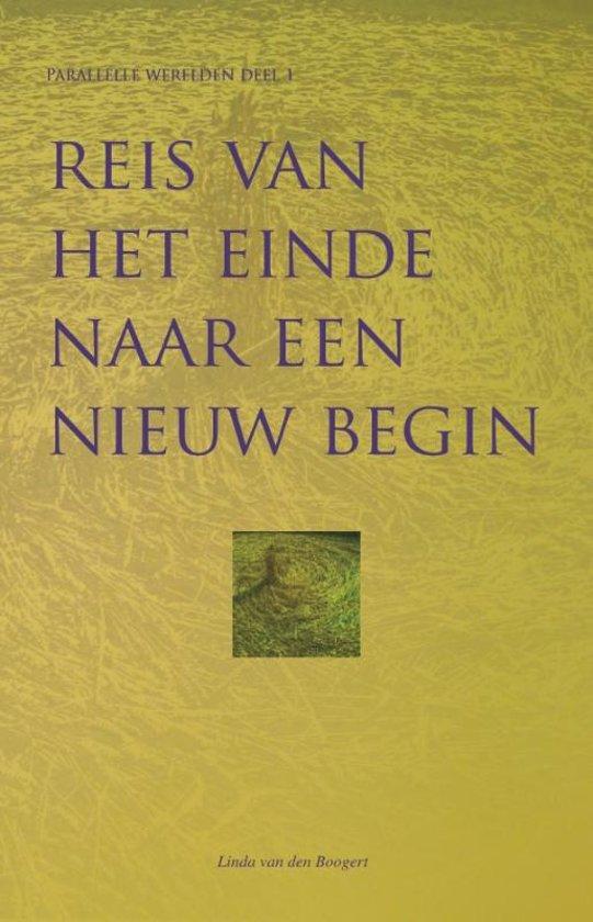 Parallelle werelden 1 - Reis van het einde naar een nieuw begin - Linda van den Boogert pdf epub