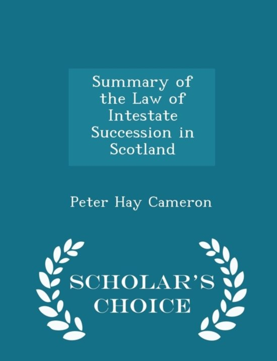 Summary of the Law of Intestate Succession in Scotland - Scholar's Choice Edition