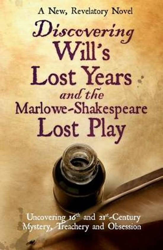 Discovering Will's Lost Years and the Marlowe-Shakespeare Lost Play