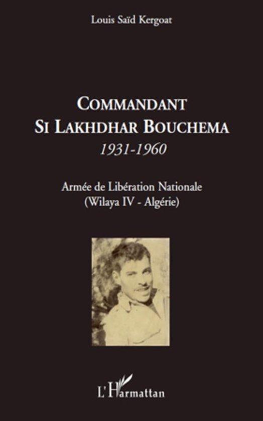 Commandant Si Lakhdhar Bouchema: 1931-1960 - Armée de Libération Nationale (Wilaya IV - Algérie)