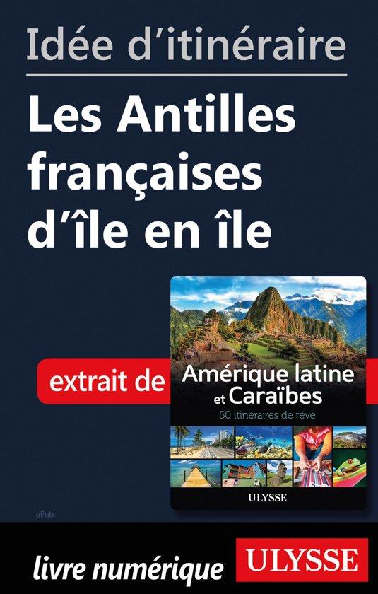 Idée d'itinéraire - Les Antilles françaises d'île en île