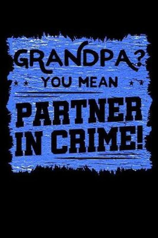 Grandpa? You Mean Partner In Crime!