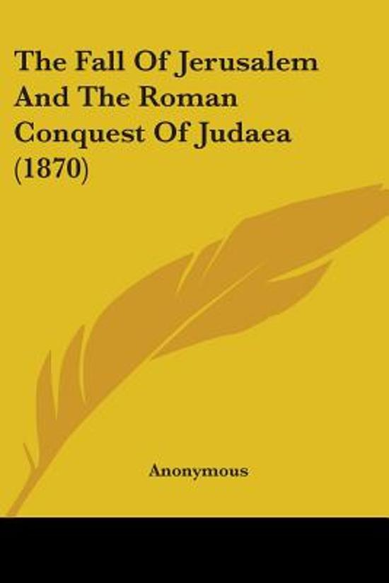 The Fall Of Jerusalem And The Roman Conquest Of Judaea (1870)