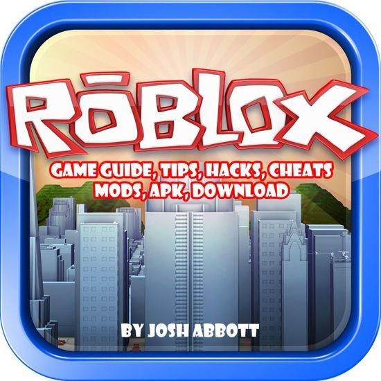 Boek cover Roblox Game Guide, Tips, Hacks, Cheats, Mods, Apk, Download van Josh Abbott (Onbekend)