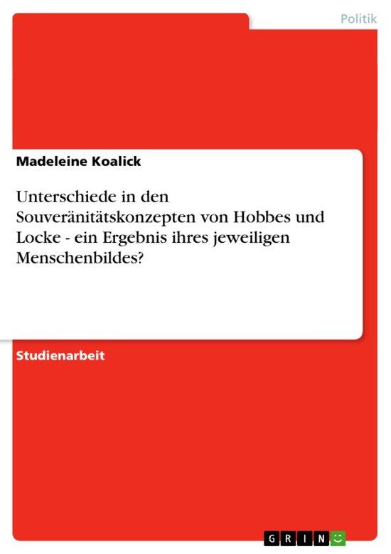 Unterschiede in den Souveränitätskonzepten von Hobbes und Locke - ein Ergebnis ihres jeweiligen Menschenbildes?: ein Ergebnis ihres jeweiligen Mensche