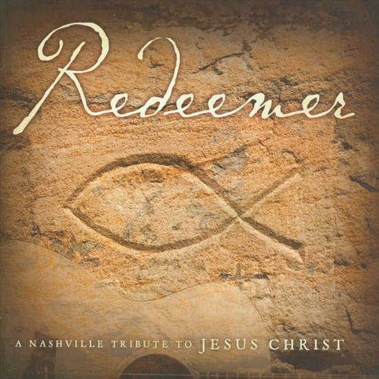 Redeemer: A Nashville Tribute to Jesus Christ