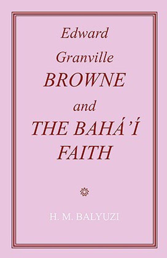 Edward Granville Browne and the Baha'i Faith