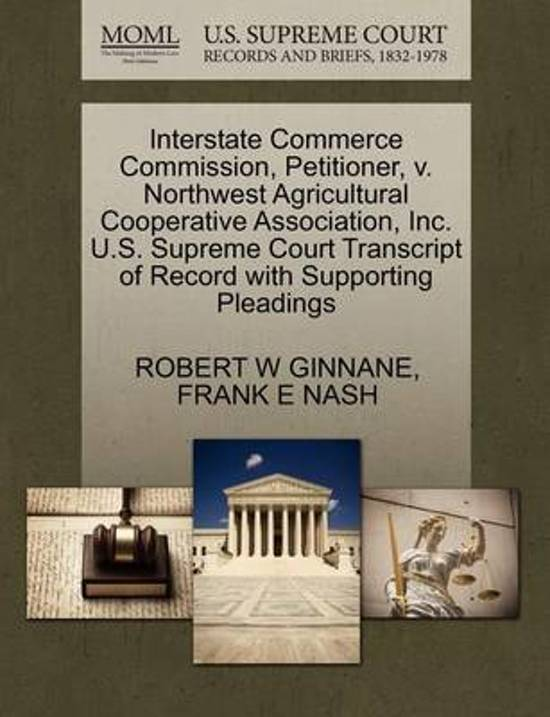 Interstate Commerce Commission, Petitioner, V. Northwest Agricultural Cooperative Association, Inc. U.S. Supreme Court Transcript of Record with Supporting Pleadings