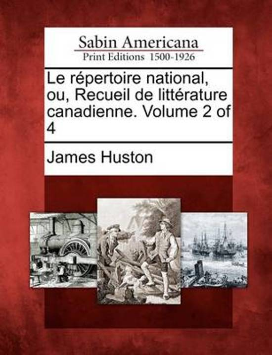 Le R Pertoire National, Ou, Recueil de Litt Rature Canadienne. Volume 2 of 4