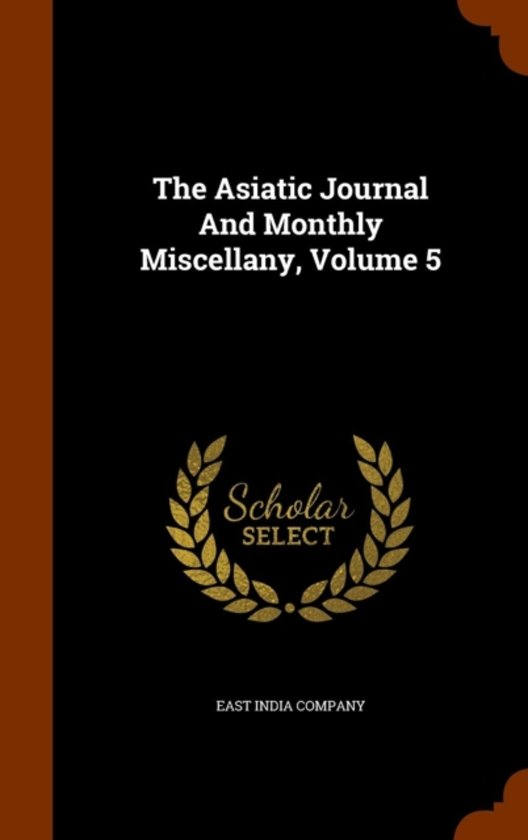 The Asiatic Journal and Monthly Miscellany, Volume 5
